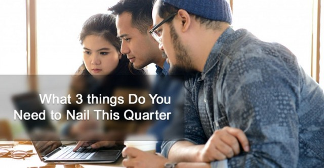What 3 things Do You Need to Nail This Quarter