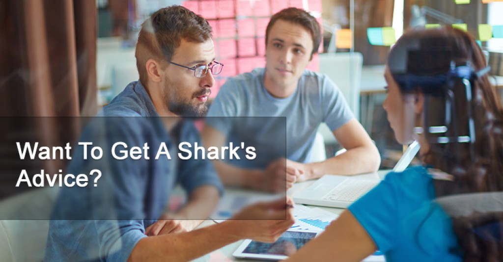 Want To Get A Shark's Advice?