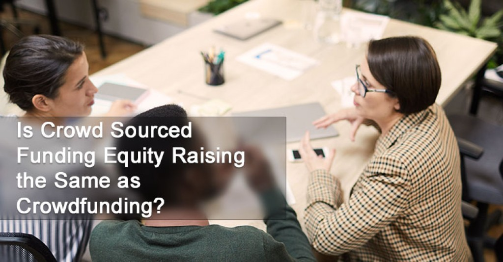 Is Crowd Sourced Funding Equity Raising the Same as Crowdfunding