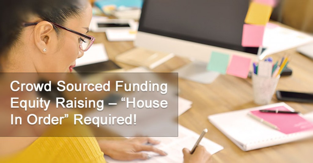 "Crowd Sourced Funding Equity Raising - ""HOUSE IN ORDER"" Required"