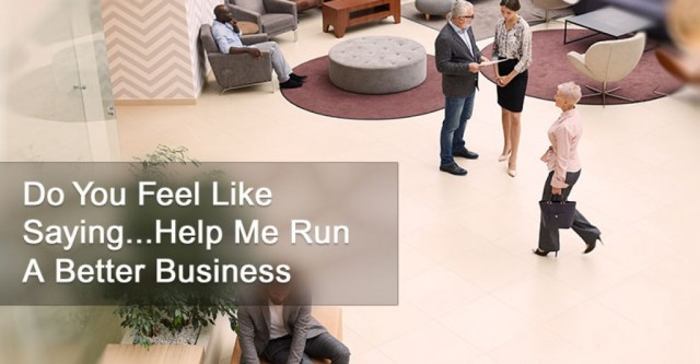 "Do You Feel Like Saying... ""Help Me Run A Better Business"""