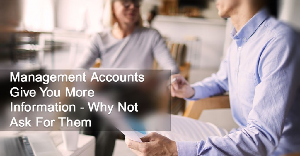 Management Accounts Give You More Information - Why Not Ask For Them