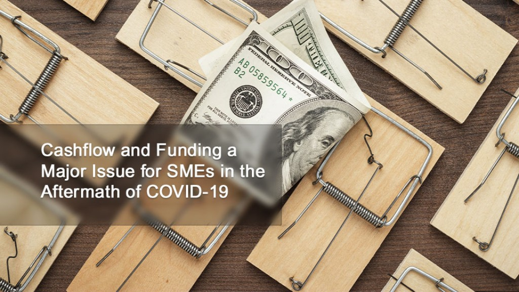 Cashflow and Funding a Major Issue for SMEs in the Aftermath of COVID-19