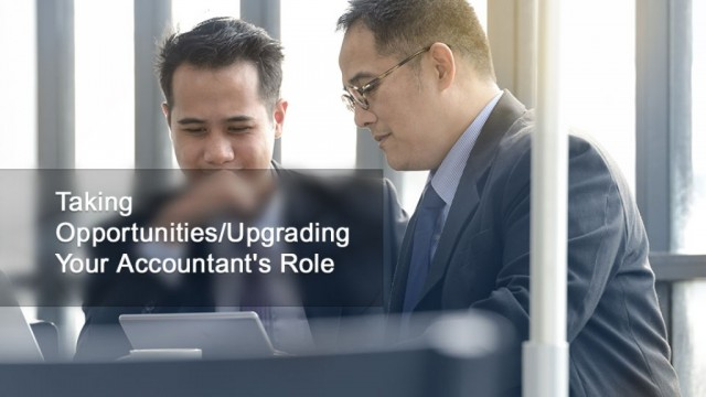 Taking Opportunities/Upgrading  Your Accountant's Role