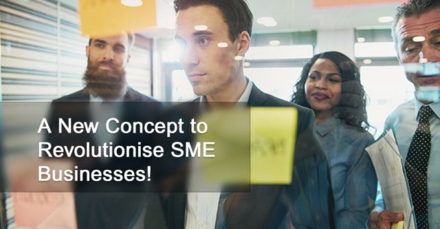 A New Concept to Revolutionise SME Businesses!